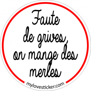 STICKER FAUTE DE GRIVES, ON MANGE DES MERLES