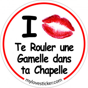 STICKER I LOVE TE ROULER UNE GAMELLE DANS TA CHAPELLE