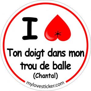 STICKER I LOVE TON DOIGT DANS MON TROU DE BALLE (CHANTAL)