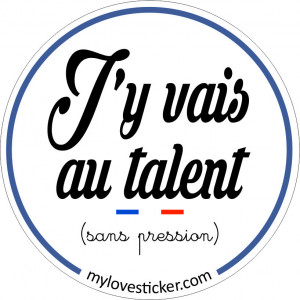 STICKER J'Y VAIS AU TALENT
