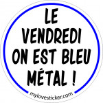 STICKER LE VENDREDI ON EST BLEU METAL