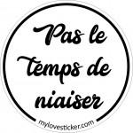 STICKER PAS LE TEMPS DE NIAISER