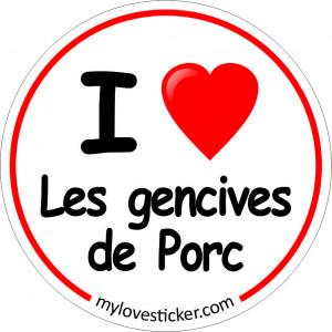 STICKER I LOVE LES GENCIVES DE PORC