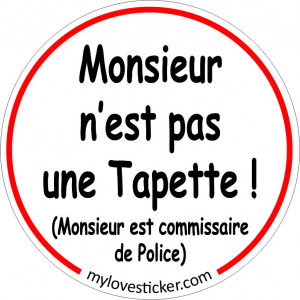 STICKER MONSIEUR N'EST PAS UNE TAPETTE ! (MONSIEUR EST COMMISSAIRE DE POLICE)