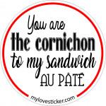 STICKER YOU ARE THE CORNICHON TO MY SANDWICH AU PATE