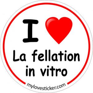 STICKER I LOVE LA FELLATION IN VITRO
