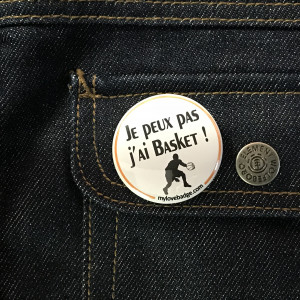 BADGE JE PEUX PAS J'AI BASKET