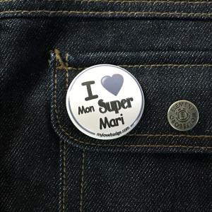 BADGE I LOVE MON SUPER MARI