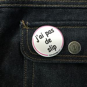 BADGE J'AI PAS DE SLIP