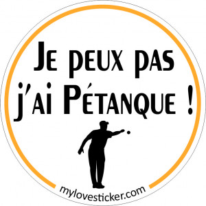 STICKER JE PEUX PAS J'AI PETANQUE