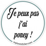 STICKER JE PEUX PAS J'AI PONEY