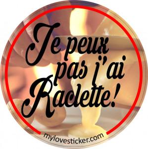 STICKER JE PEUX PAS J'AI RACLETTE