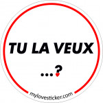 STICKER TU LA VEUX ...?