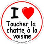 STICKER I LOVE TOUCHER LA CHATTE A LA VOISINE