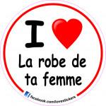 STICKER I LOVE LA ROBE DE TA FEMME