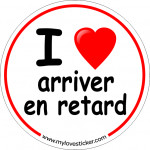 STICKER I LOVE ARRIVER EN RETARD