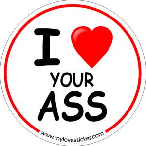 STICKER I LOVE YOUR ASS
