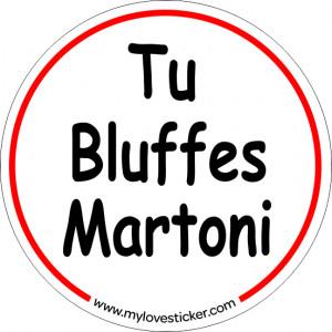 STICKER TU BLUFFES MARTONI